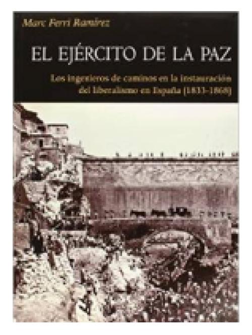 El ejército de la paz. Los ingenieros de caminos en la instauración del liberalismo en España, 1833-1868