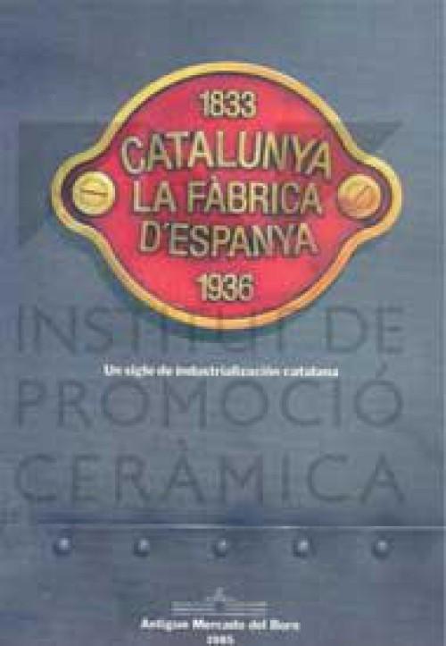 Catalunya: la fábrica de España, 1833-1936