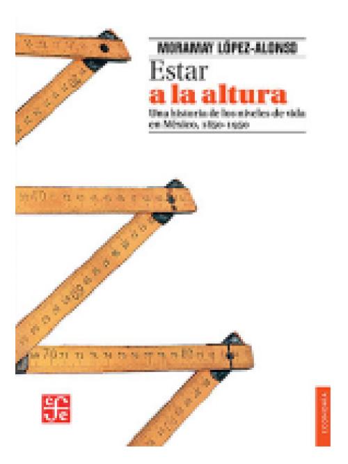 Estar a la altura. Una historia de los niveles de vida en México, 1850-1950