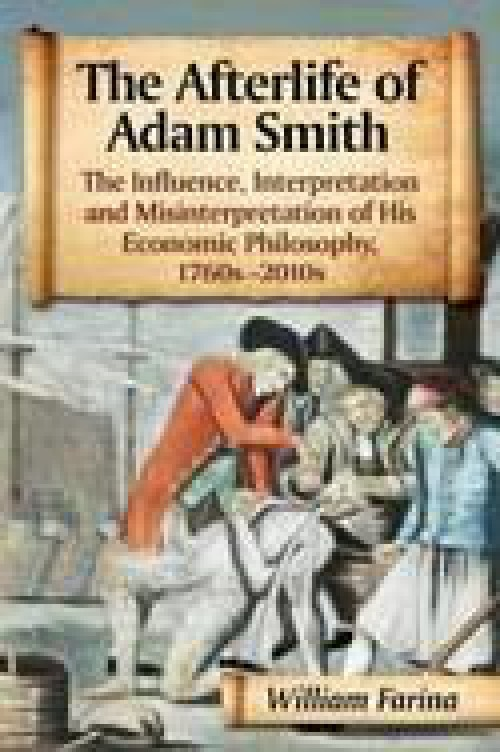 The Afterlife of Adam Smith «The Influence, Interpretation and Misinterpretation of His Economic Philosophy, 1760s-2010s»