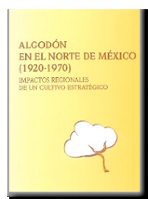 Algodón en el norte de México (1920-1970). Impactos regionales de un cultivo estratégico