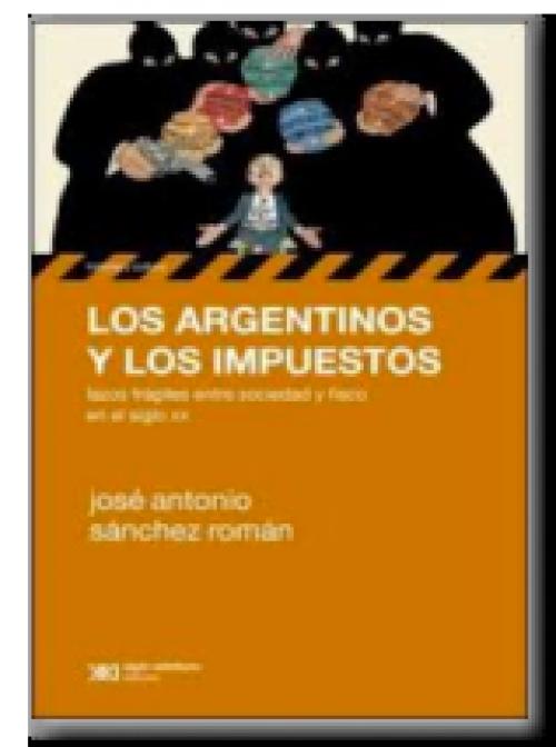 Los argentinos y los impuestos. Lazos frágiles entre sociedad y fisco en el siglo XX