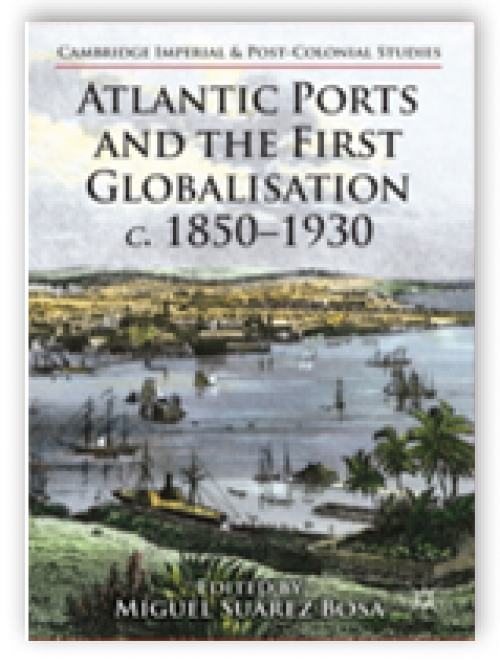 Atlantic Ports and the First Globalisation, c. 1850-1930