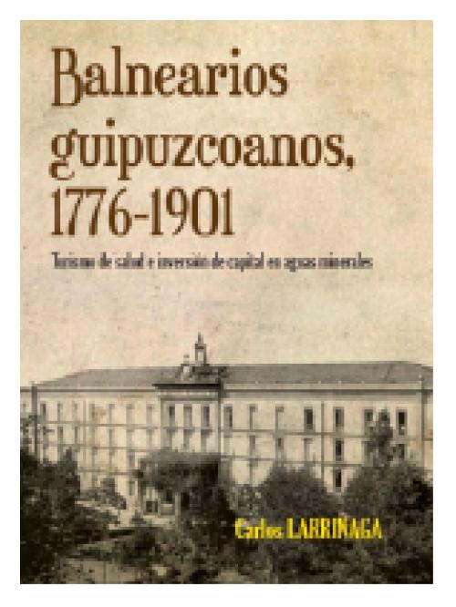 Balnearios guipuzcoanos, 1776-1901. Turismo de salud e inversión de capital en aguas minerales