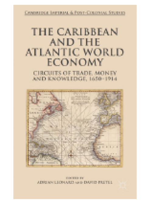 The Caribbean and the Atlantic World Economy. Circuits of Trade, Money and Knowledge, 1650-1914