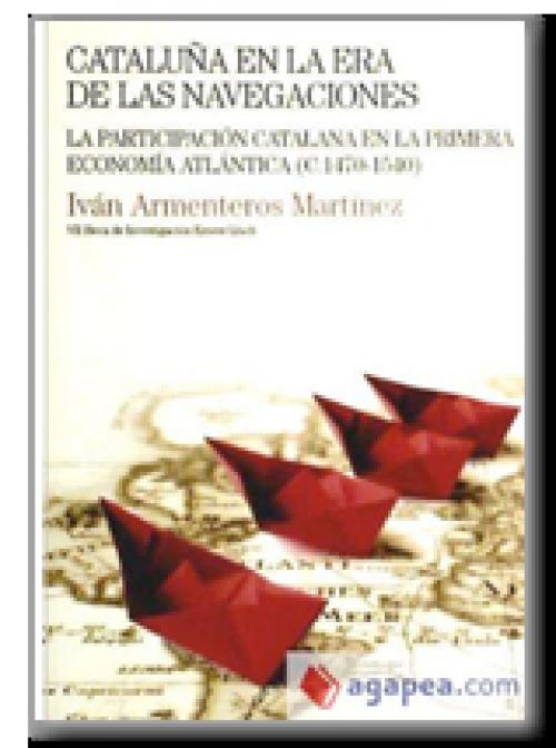 Cataluña en la era de las navegaciones. La participación catalana en la primera economía atlántica  (c. 1470-1540)