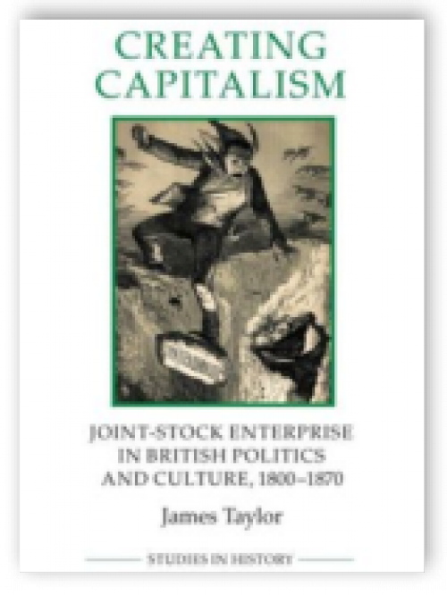 Creating capitalism. Joint-stock enterprise in british politics and culture,  1800-1870