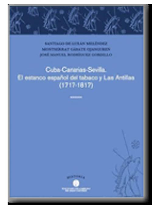 Cuba-Canarias-Sevilla. El estanco español del tabaco y Las Antillas (1717-1817)