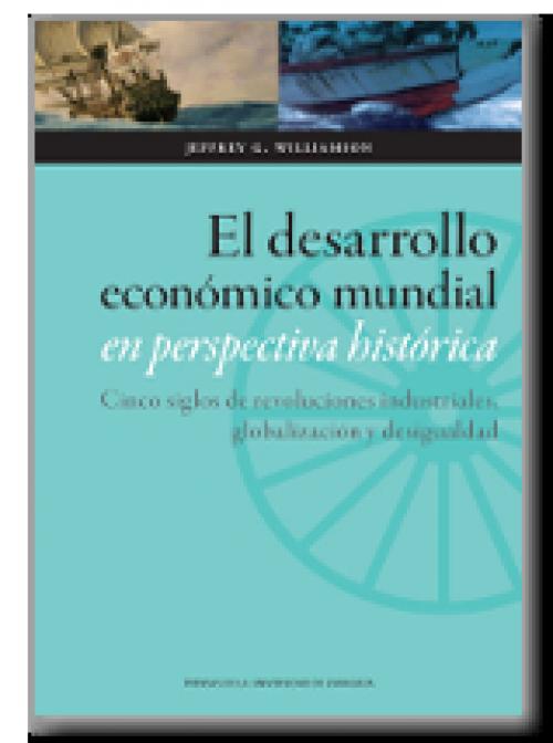 El desarrollo económico mundial en perspectiva histórica. Cinco siglos de revoluciones industriales, globalización y desigualdad