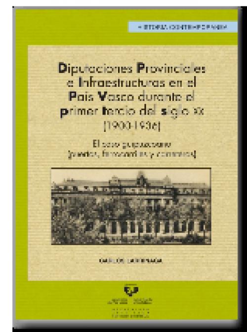 Diputaciones provinciales  e infraestructuras en el País Vasco durante el primer tercio del siglo XX (1900-1936). El caso guipuzcoano (puertos, ferrocarriles y carreteras)