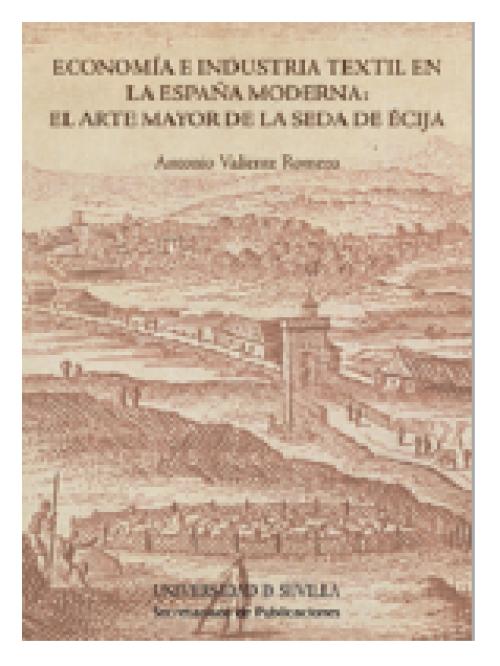 Economía e industria textil en la España Moderna. El arte mayor de la seda de Écija