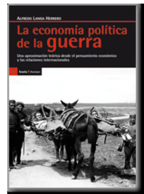 La economía política de la guerra. Una aproximación desde el pensamiento económico y las relaciones internacionales