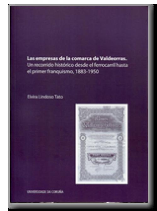 Las empresas de la comarca de Valdeorras. Un recorrido histórico desde el ferrocarril hasta el primer franquismo,  1883-1950