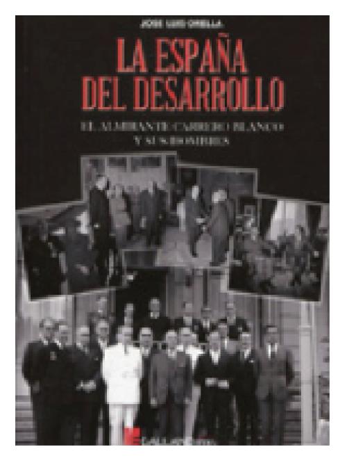 La España del desarrollo. El Almirante Carrero Blanco y sus hombres
