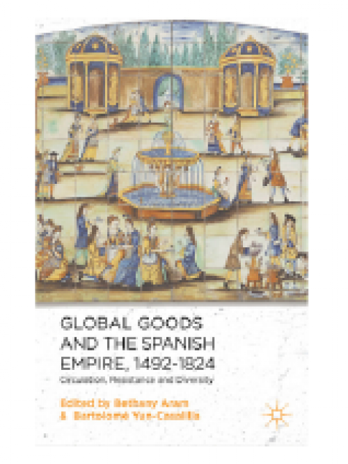 Global Goods and the Spanish Empire, 1492-1824. Circulation, Resistance and Diversity