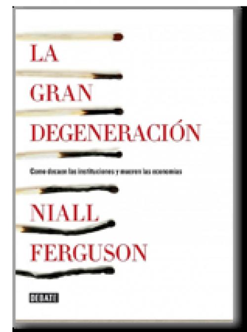 La gran degeneración. Cómo decaen las instituciones y mueren las economía