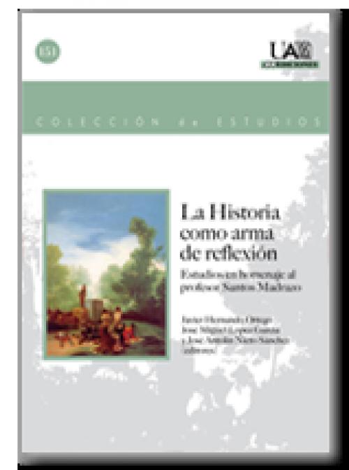 La Historia como arma de reflexión. Estudios en homenaje al profesor Santos Madrazo