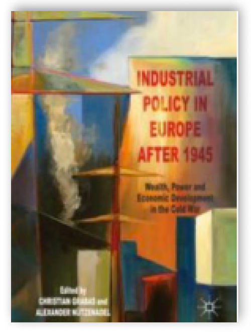 Industrial Policiy in Europe after 1945. Wealth, Power and Economic Development in the Cold War