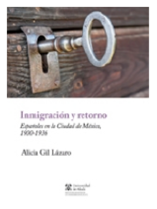 Inmigración y retorno. Españoles en la Ciudad de México, 1900-1936