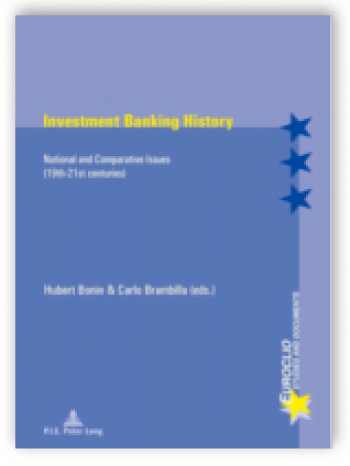 Investment Banking History. National and Comparative Issues (19th-21st Centuries)