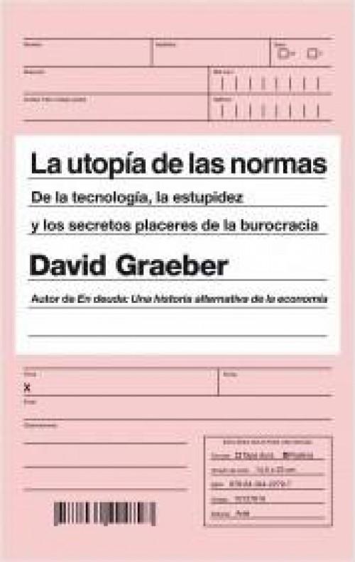 La utopía de las normas «De la tecnología, la estupidez y los secretos placeres de la burocracia»