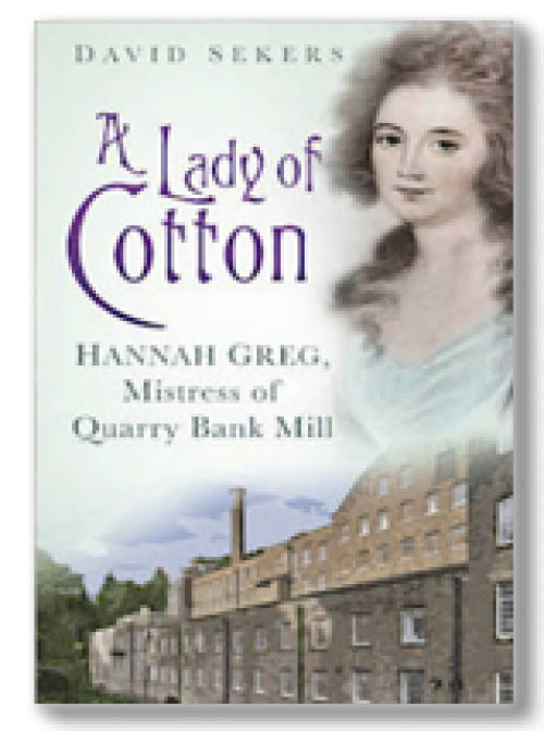 A Lady of Cotton. Hannah Greg, Mistress of Quarry Bank Mill