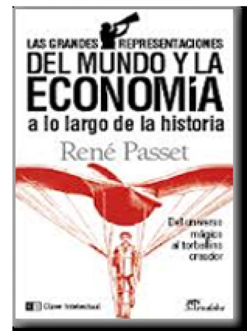 Las grandes representaciones del mundo y la economía a lo largo de la  Historia. Del universo mágico al torbellino creador