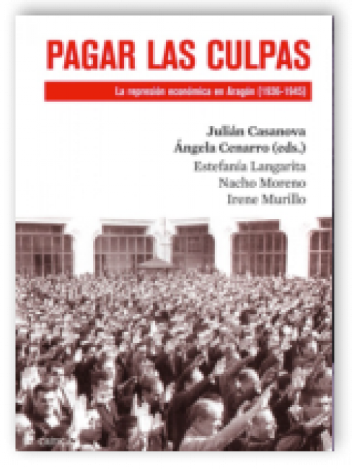 Pagar las culpas. La represión económica en Aragón (1936-1945)
