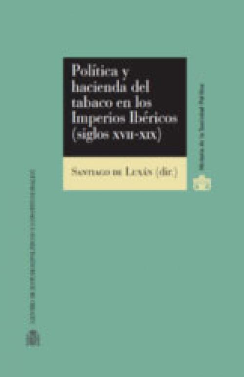 Política y hacienda del tabaco en los Imperios Ibéricos (siglos XVII-XIX)