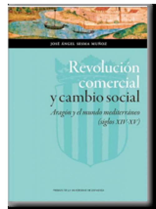 Revolución comercial y cambio social. Aragón y el mundo mediterráneo (siglos XIV-XV)