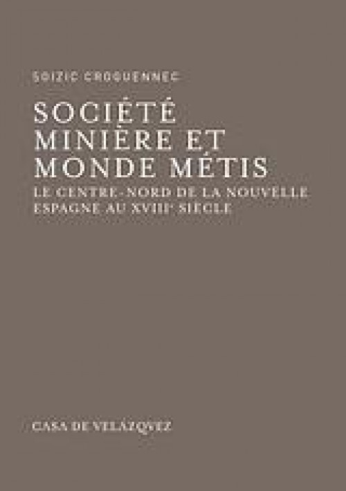 Société Miniére et Monde Métis «Le centre-nord de la Nouvelle Espagne au XVIIIe siècle»