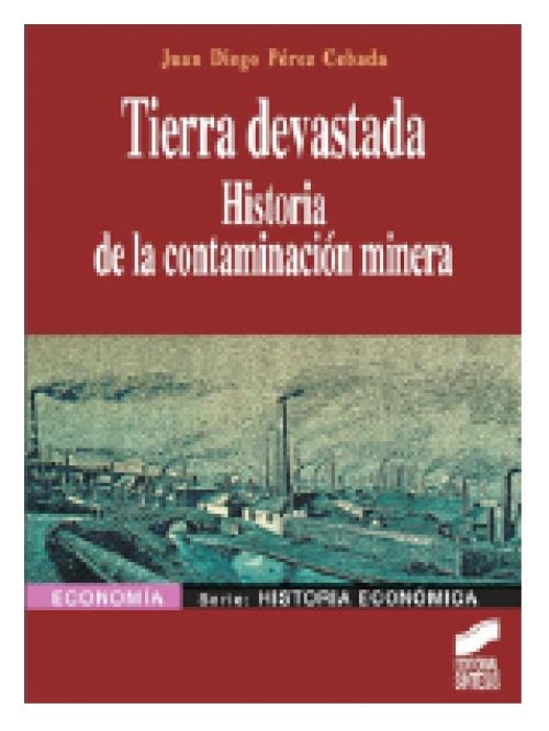 Tierra devastada. Historia de la contaminación minera