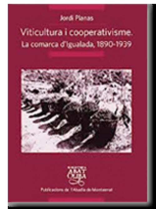 Viticultura i cooperativisme. La comarca d'Igualada, 1890-1939