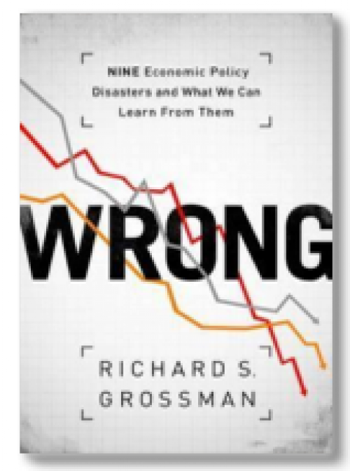 Wrong. Nine Economic Policy Disasters and What We Can Learn from Them