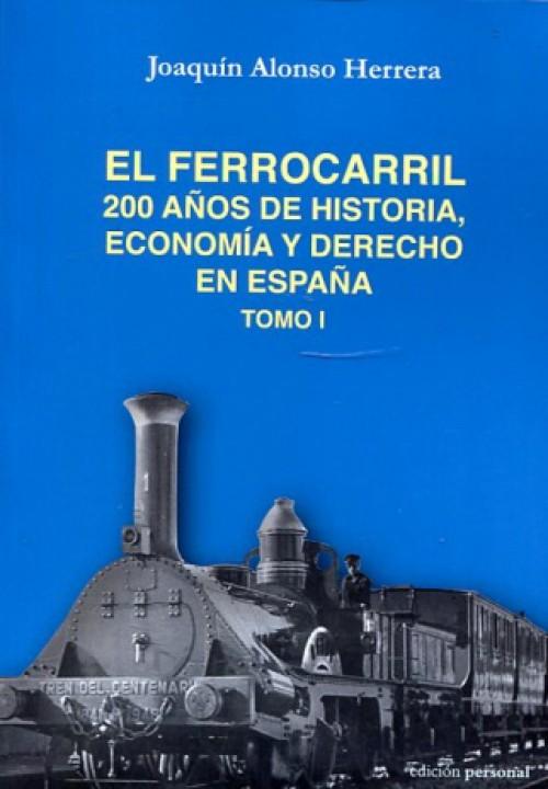 El ferrocarril. 200 años de historia, economía y Derecho en España.