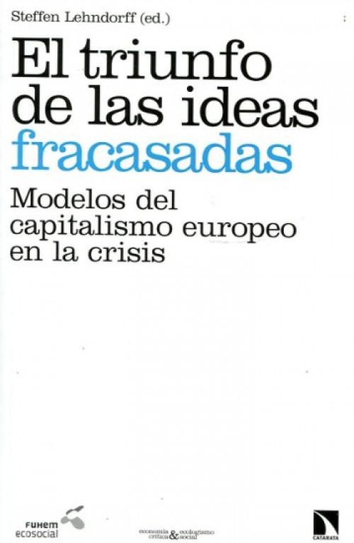 El triunfo de las ideas fracasadas. Modelos del capitalismo europeo en la crisis