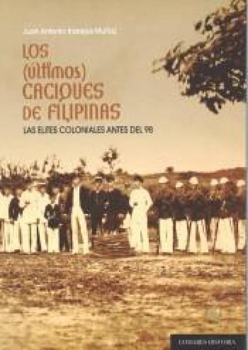 Los (últimos) caciques de Filipinas. Las élites coloniales antes del 98
