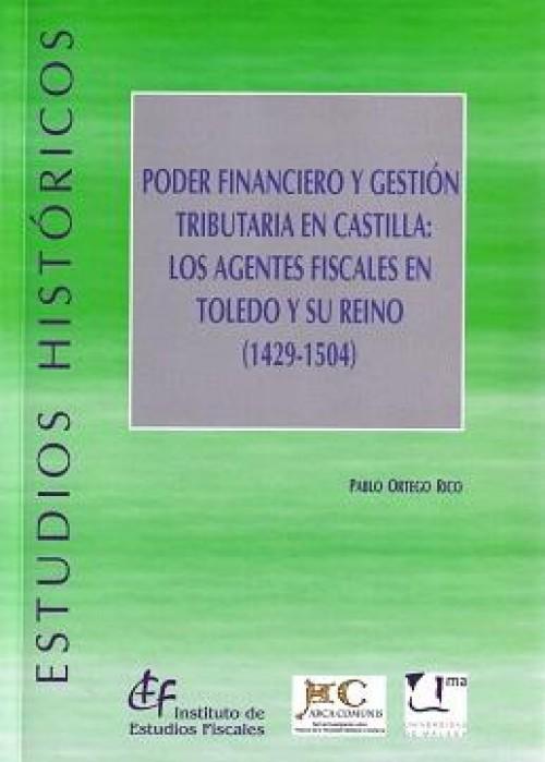 Poder Financiero y Gestión Tributaria en Castilla: Los Agentes Fiscales en Toledo y su Reino (1429-1504)