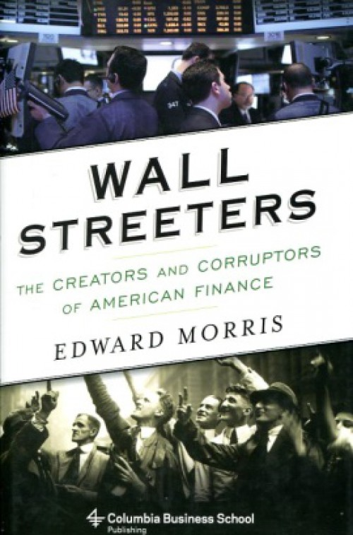 Wall streeters. The Creators and Corruptors of American Finance