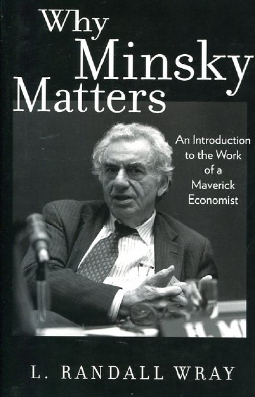 Why Minsky matters. An introduction to the work of a Maverick economist