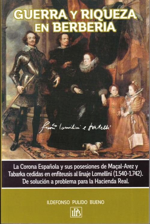 """Guerra y Riqueza en Berbería """"La Corona Española y sus posesiones de Maçal-Arez y Tabarka cedidas en enfiteusis al linaje Lomellini"""""""