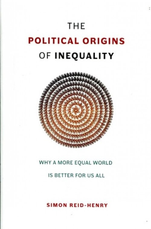 The political origins of inequality. Why a more equal world is better for us all.