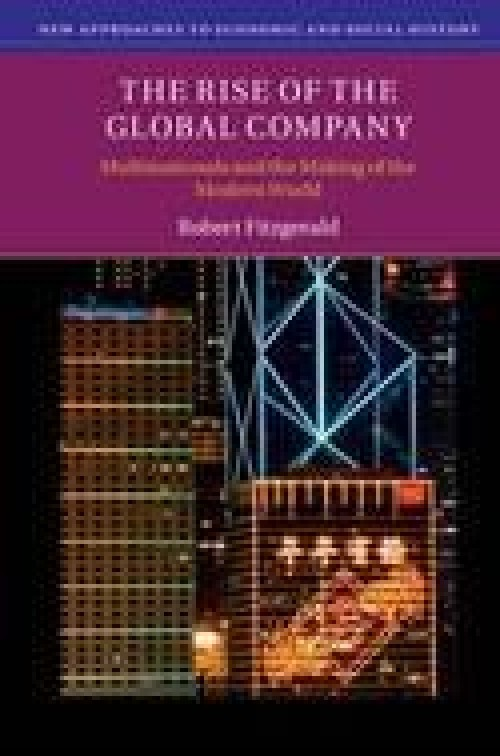 The Rise of the Global Company «Multinationals and the Making of the Modern World»