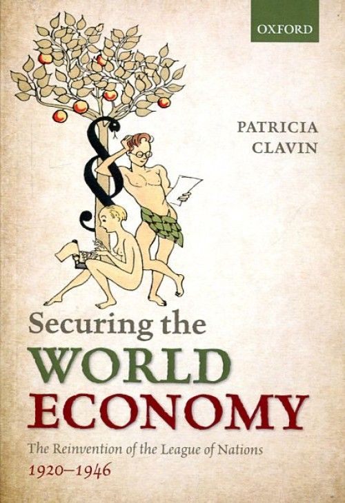 Securing the world economy. The reinvention of the League of Nations, 1920-1946