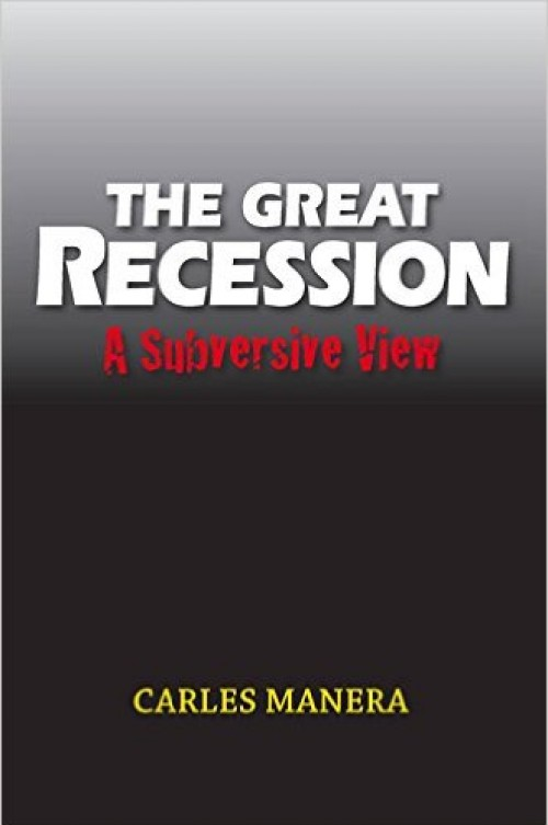 The Great Recession. A subversive View