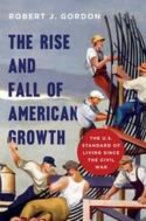 "The Rise and Fall of American Growth ""The U.S. Standard of Living Since the Civil War"""