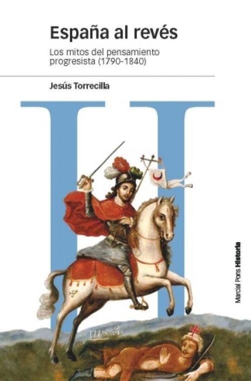 """España al revés """"Los mitos del pensamiento progresista (1790-1840)"""""""
