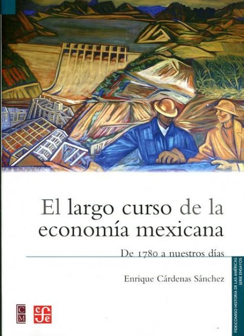 El largo curso de la economía mexicana. De 1780 a nuestros días