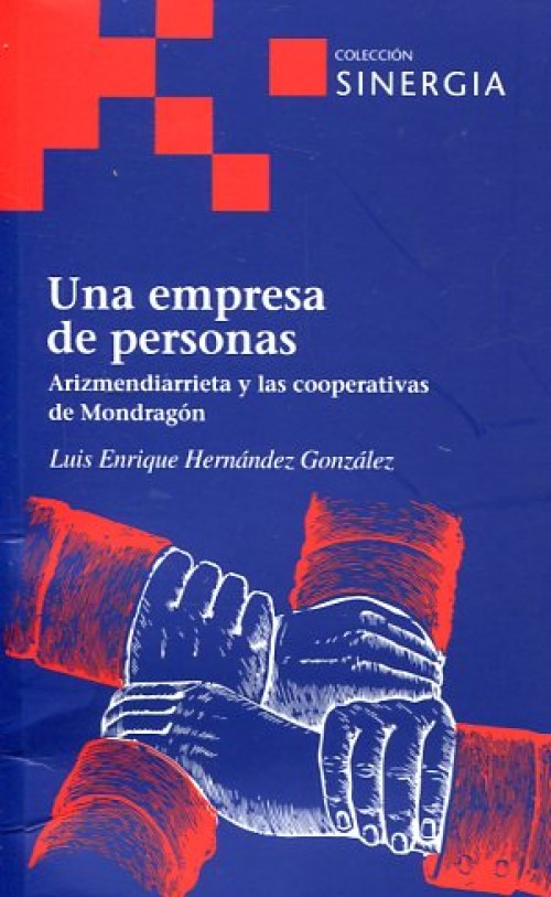 Una empresa de personas. Arizmendiarrieta y las cooperativas de Mondragón