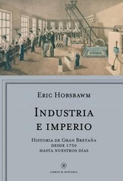 Industria e Imperio «Historia de Gran Bretaña desde 1750 hasta nuestros días»